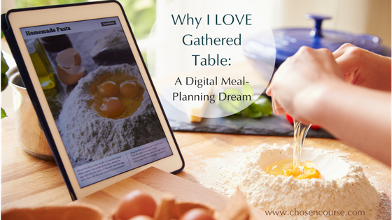 Why I LOVE Gathered Table! A Digital Meal-Planning Dream
