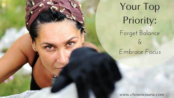 Your Top Priority: Forget Balance and Embrace Focus