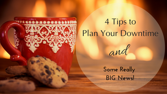 4 Tips to Plan Your Downtime (And some big news)