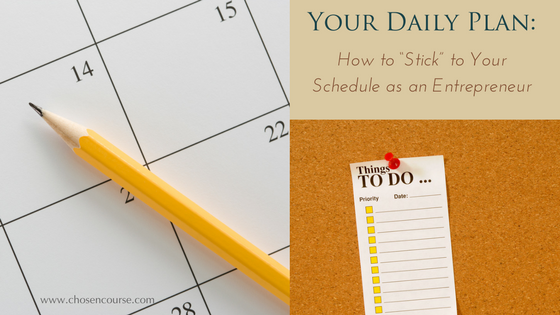 "Your Daily Plan: How to ""Stick"" to Your Schedule as an Entrepreneur"